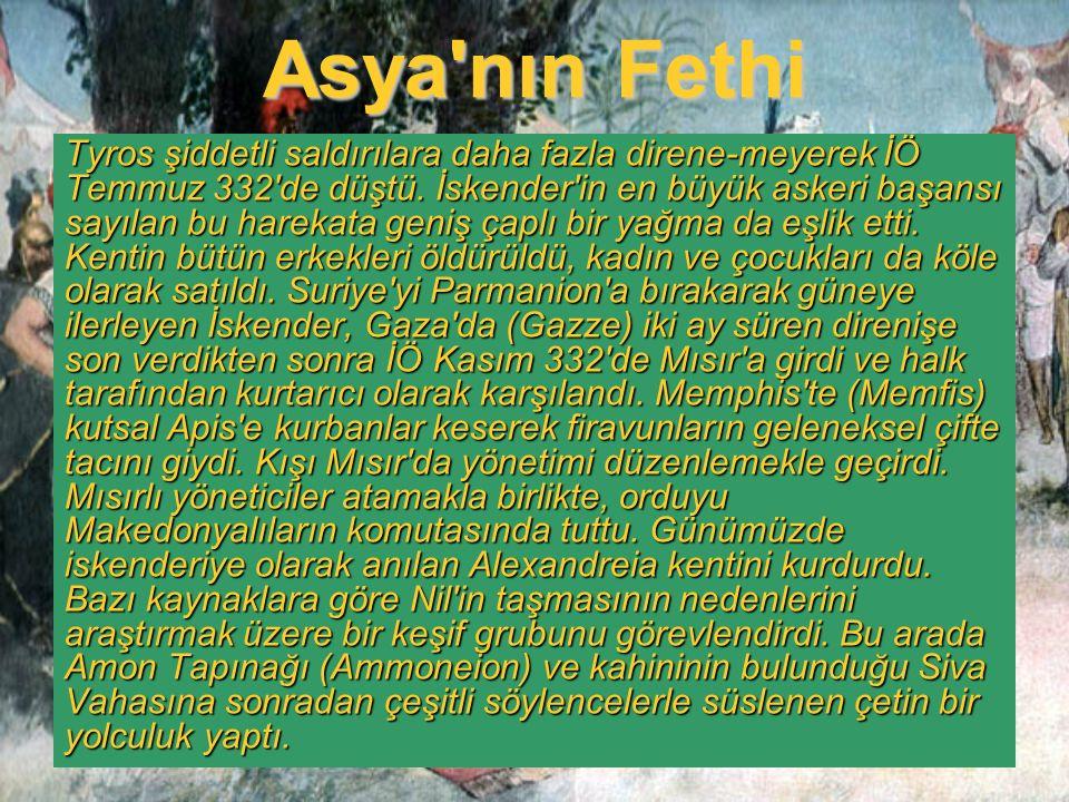 Asya'nın Fethi Tyros şiddetli saldırılara daha fazla direne-meyerek İÖ Temmuz 332'de düştü. İskender'in en büyük askeri başansı sayılan bu harekata ge
