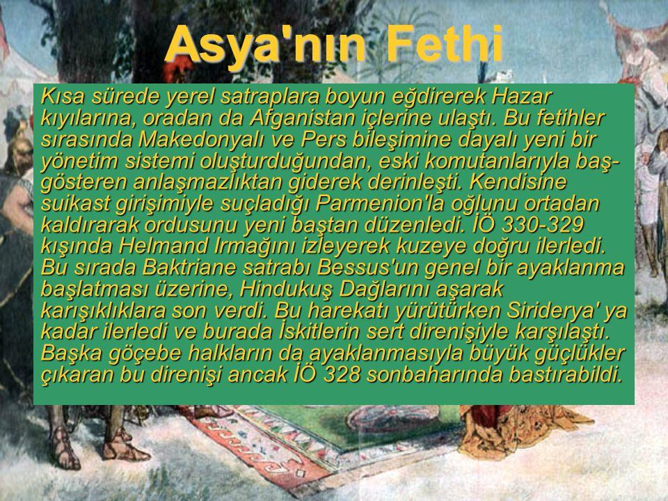 Asya'nın Fethi Kısa sürede yerel satraplara boyun eğdirerek Hazar kıyılarına, oradan da Afganistan içlerine ulaştı. Bu fetihler sırasında Makedonyalı