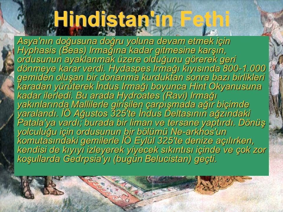 Hindistan'ın Fethi Asya'nın doğusuna doğru yoluna devam etmek için Hyphasis (Beas) Irmağına kadar gitmesine karşın, ordusunun ayaklanmak üzere olduğun