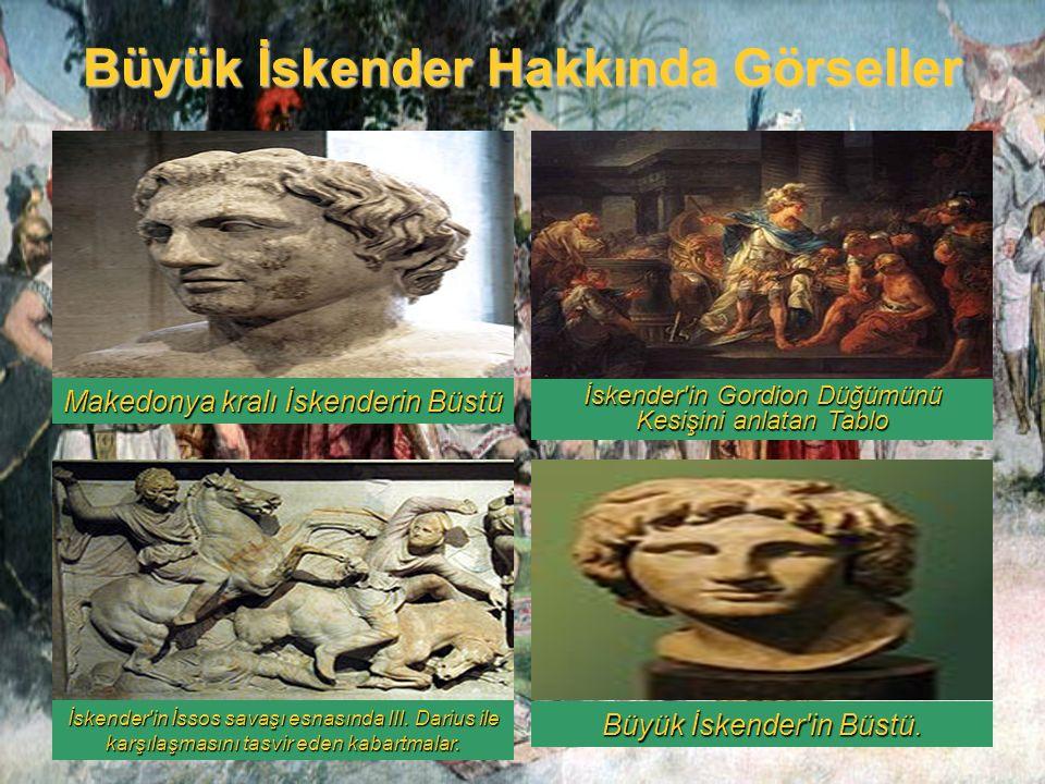 Büyük İskender Hakkında Görseller Makedonya kralı İskenderin Büstü İskender'in Gordion Düğümünü Kesişini anlatan Tablo İskender'in İssos savaşı esnası