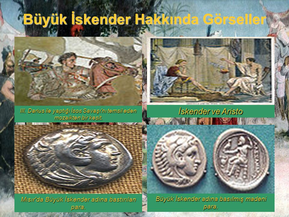 Büyük İskender Hakkında Görseller III. Darius ile yaptığı İsos Savaşı'nı temsil eden mozaikten bir kesit. İskender ve Aristo Mısır'da Büyük İskender a