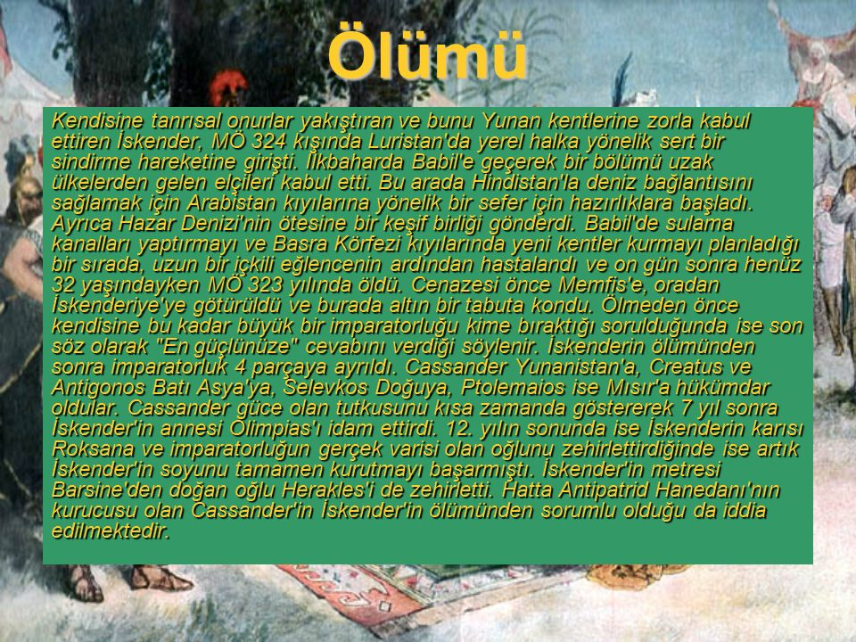 Ölümü Kendisine tanrısal onurlar yakıştıran ve bunu Yunan kentlerine zorla kabul ettiren İskender, MÖ 324 kışında Luristan'da yerel halka yönelik sert