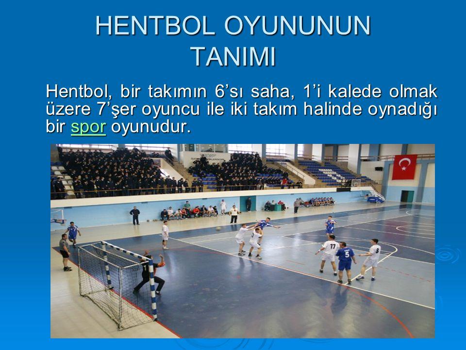 HENTBOL OYUNUNUN TANIMI Hentbol, bir takımın 6'sı saha, 1'i kalede olmak üzere 7'şer oyuncu ile iki takım halinde oynadığı bir spor oyunudur.