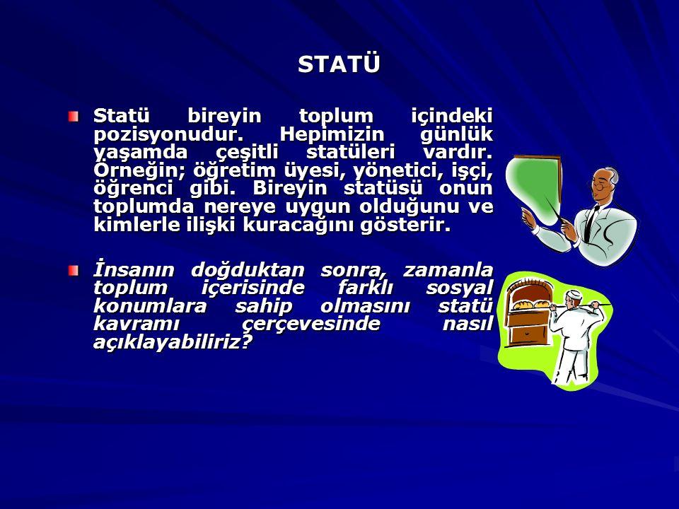 STATÜ Statü bireyin toplum içindeki pozisyonudur.