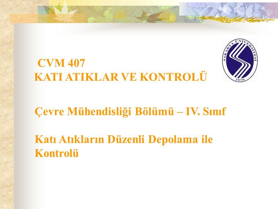 CVM 407 KATI ATIKLAR VE KONTROLÜ Çevre Mühendisliği Bölümü – IV.