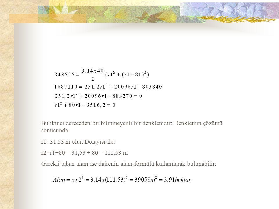 Bu ikinci dereceden bir bilinmeyenli bir denklemdir: Denklemin çözümü sonucunda r1=31.53 m olur.