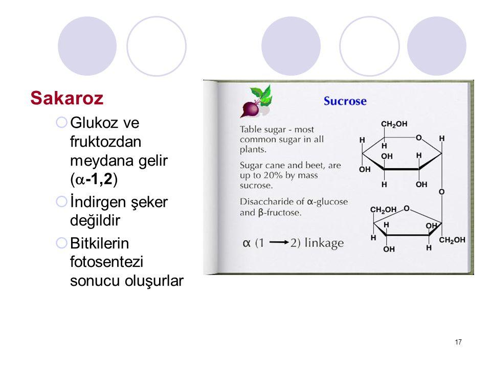 Sakaroz  Glukoz ve fruktozdan meydana gelir (  -1,2)  İndirgen şeker değildir  Bitkilerin fotosentezi sonucu oluşurlar 17