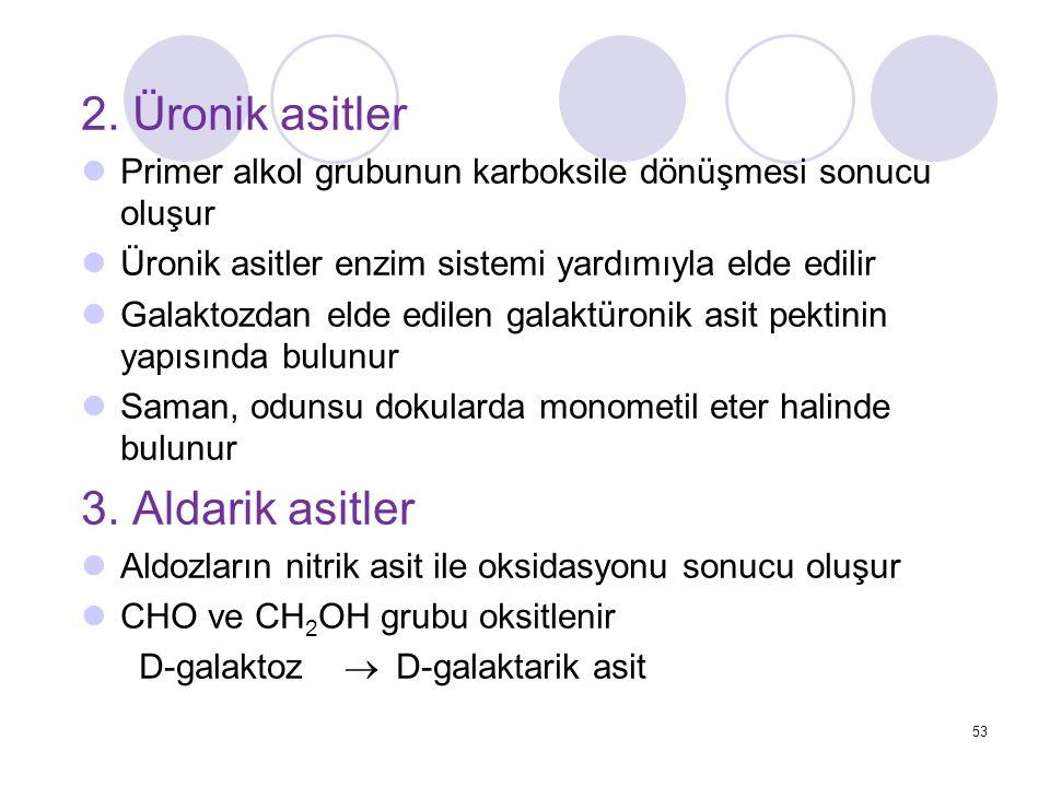 2. Üronik asitler Primer alkol grubunun karboksile dönüşmesi sonucu oluşur Üronik asitler enzim sistemi yardımıyla elde edilir Galaktozdan elde edilen