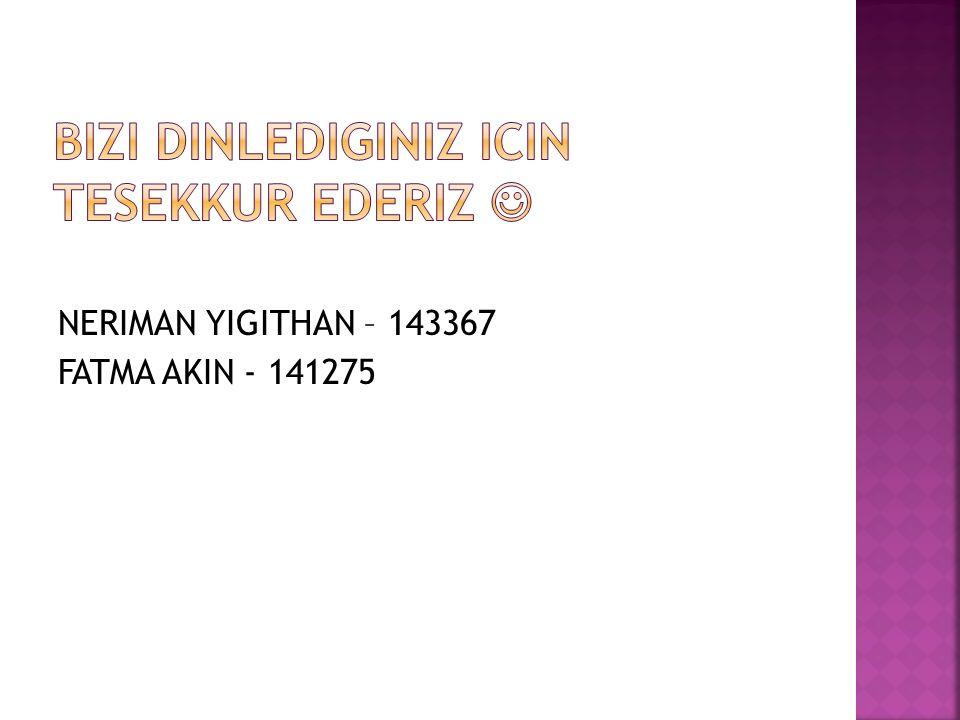 NERIMAN YIGITHAN – 143367 FATMA AKIN - 141275