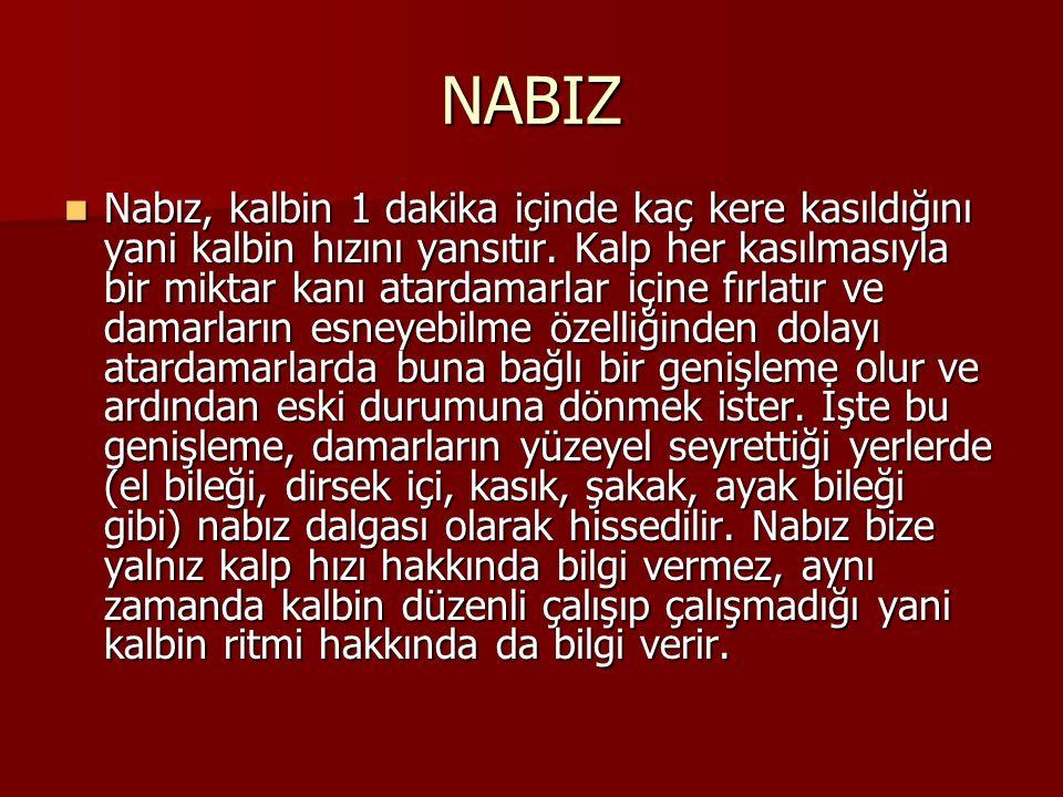 NABIZ Nabız, kalbin 1 dakika içinde kaç kere kasıldığını yani kalbin hızını yansıtır. Kalp her kasılmasıyla bir miktar kanı atardamarlar içine fırlatı