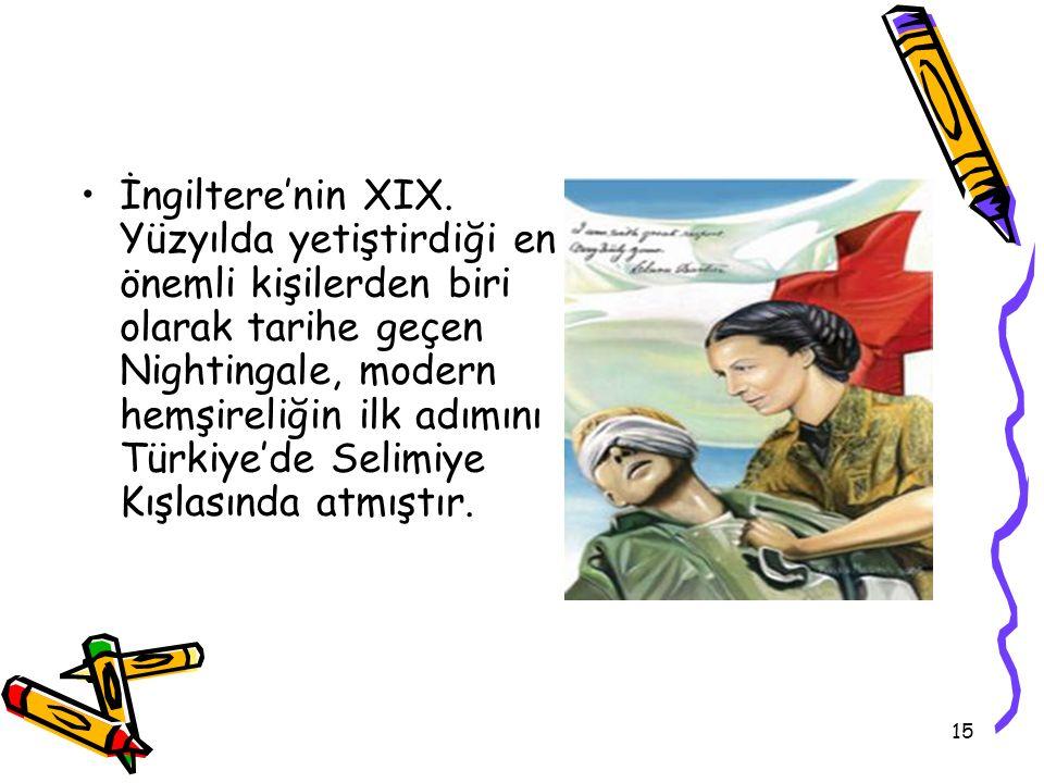15 İngiltere'nin XIX. Yüzyılda yetiştirdiği en önemli kişilerden biri olarak tarihe geçen Nightingale, modern hemşireliğin ilk adımını Türkiye'de Seli