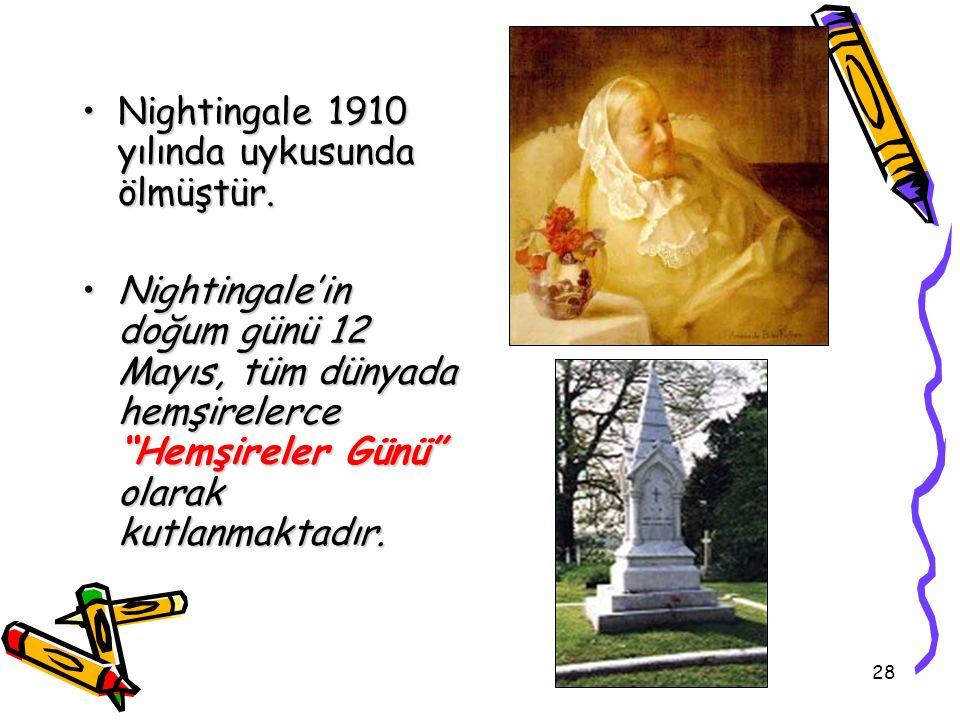28 Nightingale 1910 yılında uykusunda ölmüştür.Nightingale 1910 yılında uykusunda ölmüştür. Nightingale'in doğum günü 12 Mayıs, tüm dünyada hemşireler