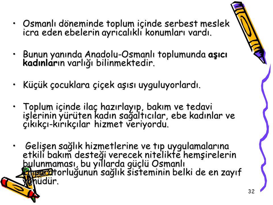32 Osmanlı döneminde toplum içinde serbest meslek icra eden ebelerin ayrıcalıklı konumları vardı.Osmanlı döneminde toplum içinde serbest meslek icra e