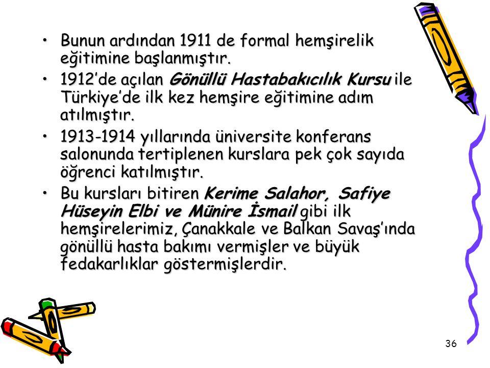 36 Bunun ardından 1911 de formal hemşirelik eğitimine başlanmıştır.Bunun ardından 1911 de formal hemşirelik eğitimine başlanmıştır. 1912'de açılan Gön