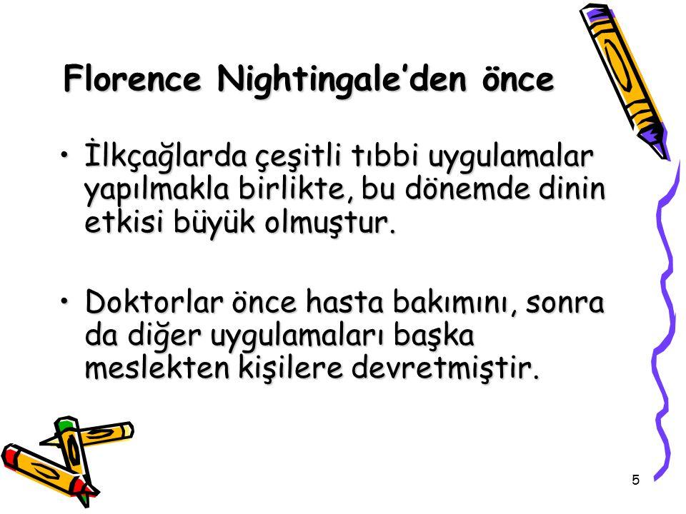 5 Florence Nightingale'den önce İlkçağlarda çeşitli tıbbi uygulamalar yapılmakla birlikte, bu dönemde dinin etkisi büyük olmuştur.İlkçağlarda çeşitli