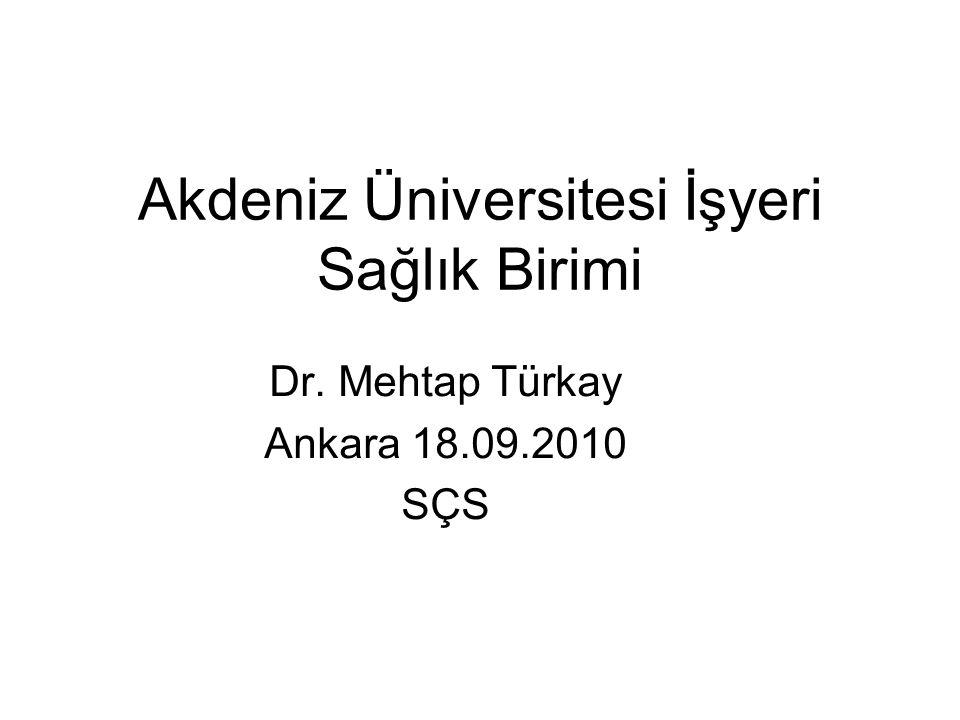 Dr. Mehtap Türkay Ankara 18.09.2010 SÇS Akdeniz Üniversitesi İşyeri Sağlık Birimi