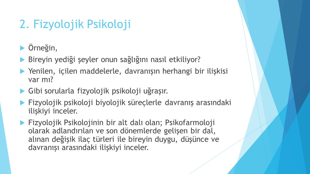 2. Fizyolojik Psikoloji  Örneğin,  Bireyin yediği şeyler onun sağlığını nasıl etkiliyor.