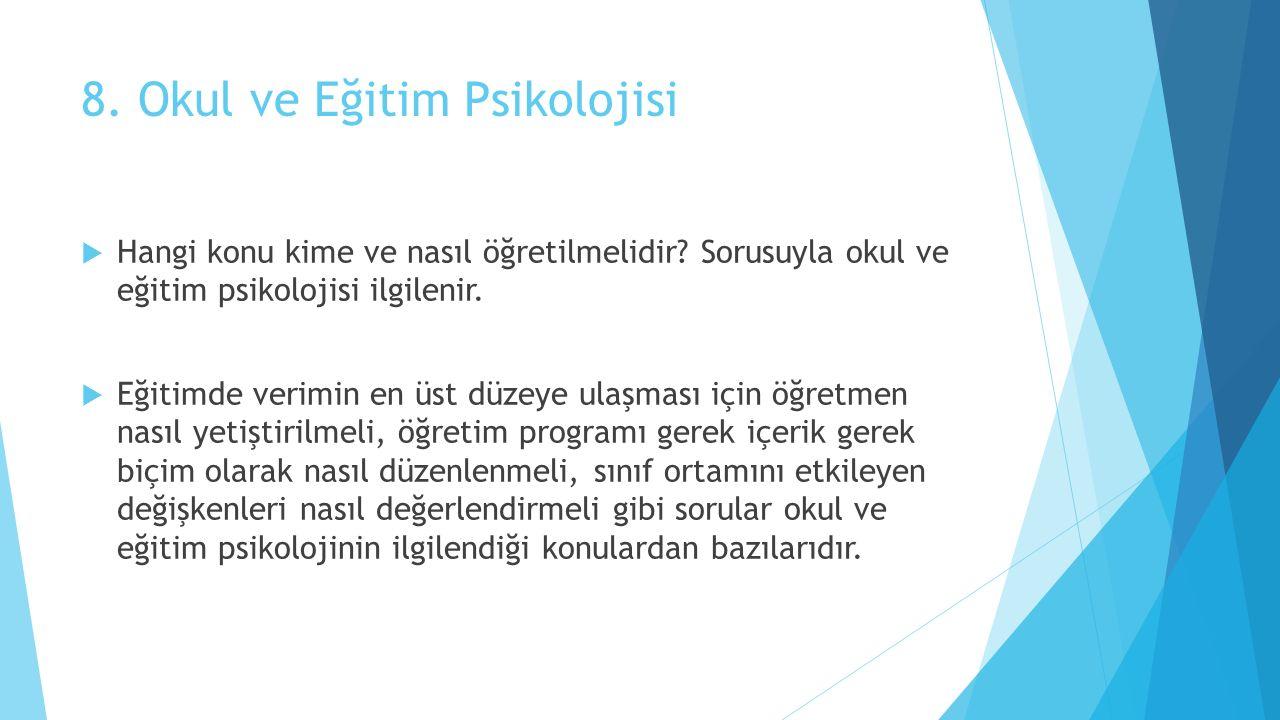 8. Okul ve Eğitim Psikolojisi  Hangi konu kime ve nasıl öğretilmelidir.