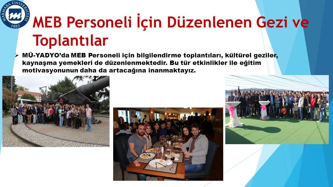 MEB Personeli İçin Düzenlenen Gezi ve Toplantılar  MÜ-YADYO'da MEB Personeli için bilgilendirme toplantıları, kültürel geziler, kaynaşma yemekleri de düzenlenmektedir.