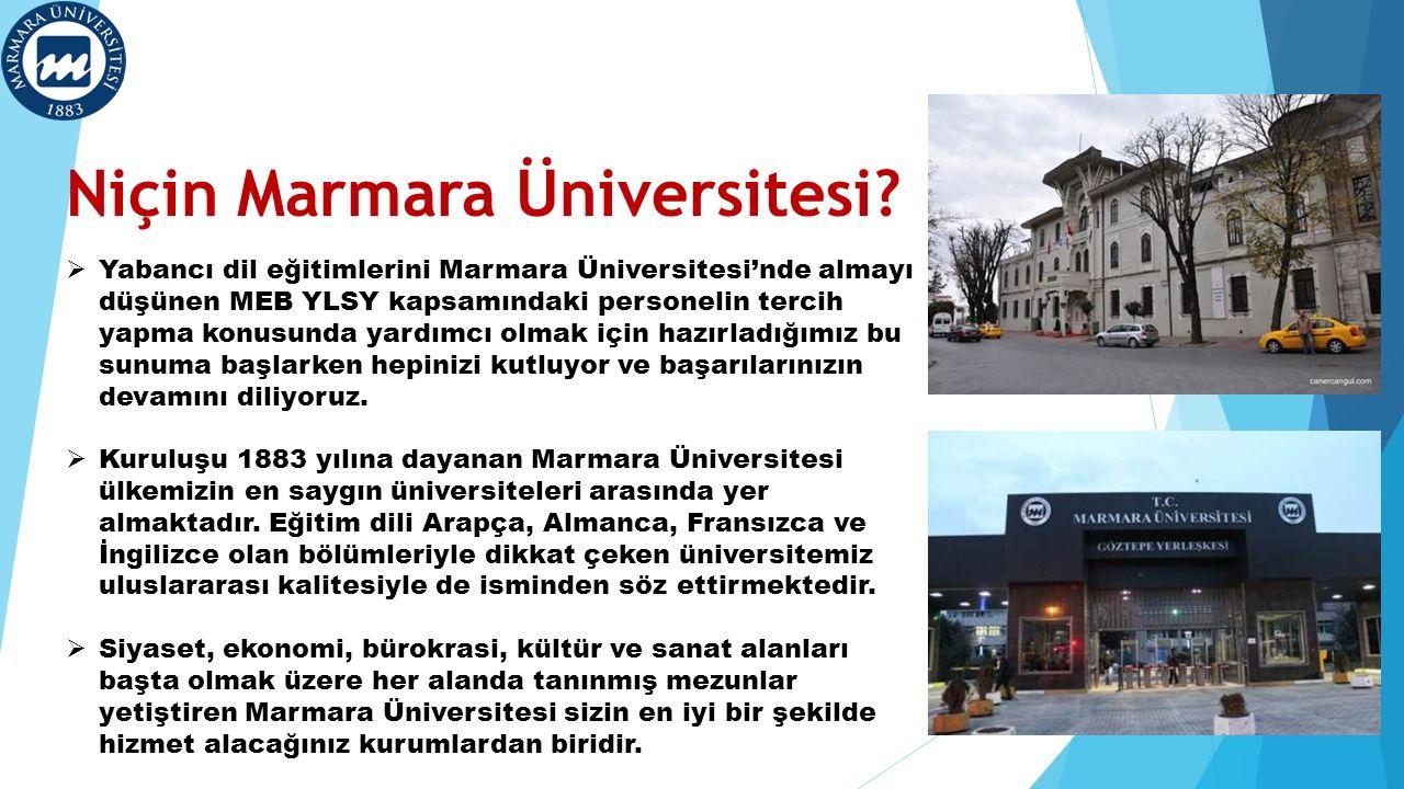 Niçin Marmara Üniversitesi?  Yabancı dil eğitimlerini Marmara Üniversitesi'nde almayı düşünen MEB YLSY kapsamındaki personelin tercih yapma konusunda