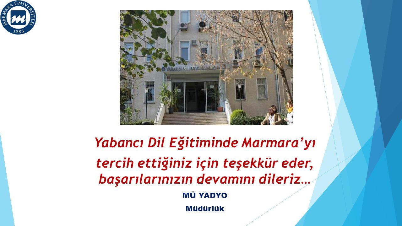 Yabancı Dil Eğitiminde Marmara'yı tercih ettiğiniz için teşekkür eder, başarılarınızın devamını dileriz… MÜ YADYO Müdürlük