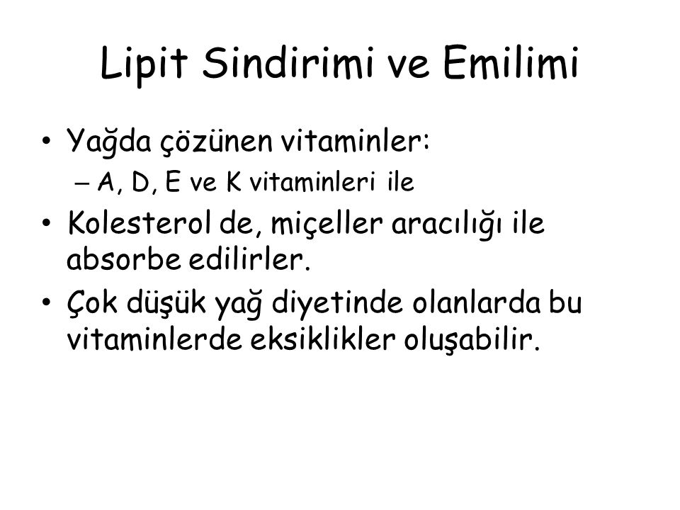Lipit Sindirimi ve Emilimi Yağda çözünen vitaminler: – A, D, E ve K vitaminleri ile Kolesterol de, miçeller aracılığı ile absorbe edilirler. Çok düşük