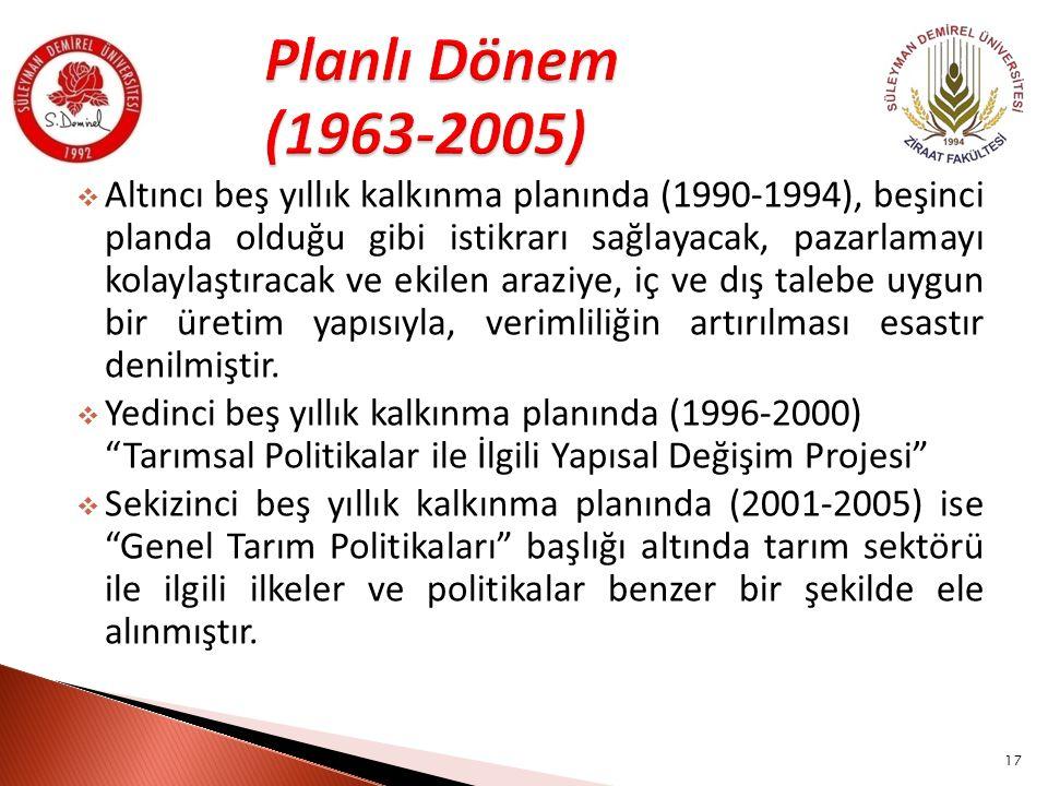  Altıncı beş yıllık kalkınma planında (1990-1994), beşinci planda olduğu gibi istikrarı sağlayacak, pazarlamayı kolaylaştıracak ve ekilen araziye, iç