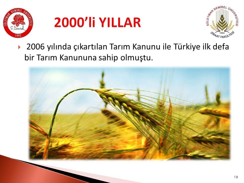  2006 yılında çıkartılan Tarım Kanunu ile Türkiye ilk defa bir Tarım Kanununa sahip olmuştu. 19