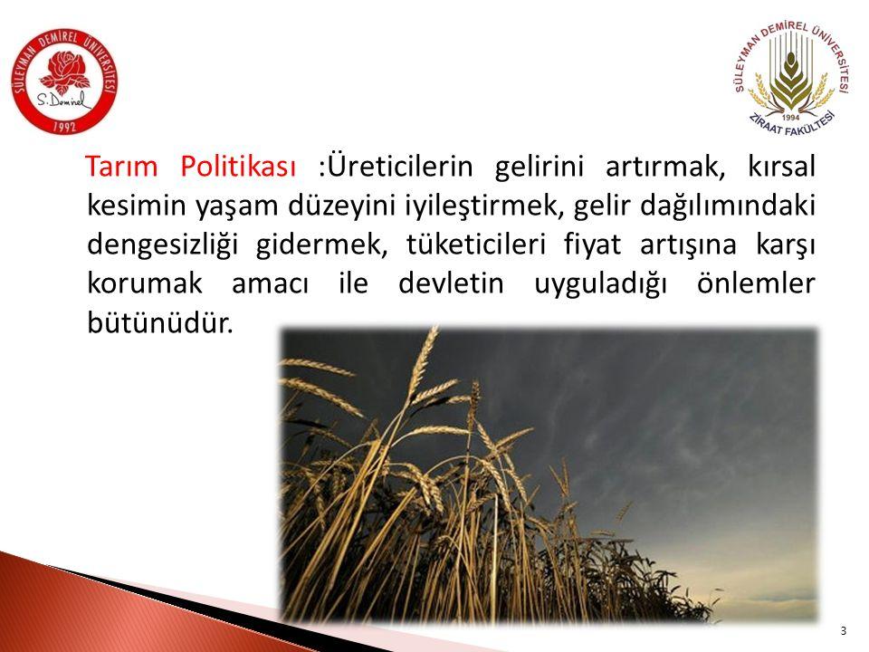 Tarım Politikası :Üreticilerin gelirini artırmak, kırsal kesimin yaşam düzeyini iyileştirmek, gelir dağılımındaki dengesizliği gidermek, tüketicileri