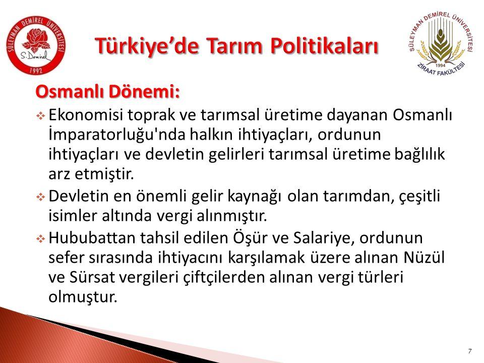 Osmanlı Dönemi:  Ekonomisi toprak ve tarımsal üretime dayanan Osmanlı İmparatorluğu'nda halkın ihtiyaçları, ordunun ihtiyaçları ve devletin gelirleri
