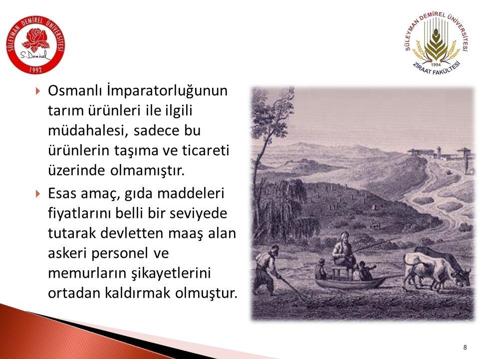  Osmanlı İmparatorluğunun tarım ürünleri ile ilgili müdahalesi, sadece bu ürünlerin taşıma ve ticareti üzerinde olmamıştır.  Esas amaç, gıda maddele