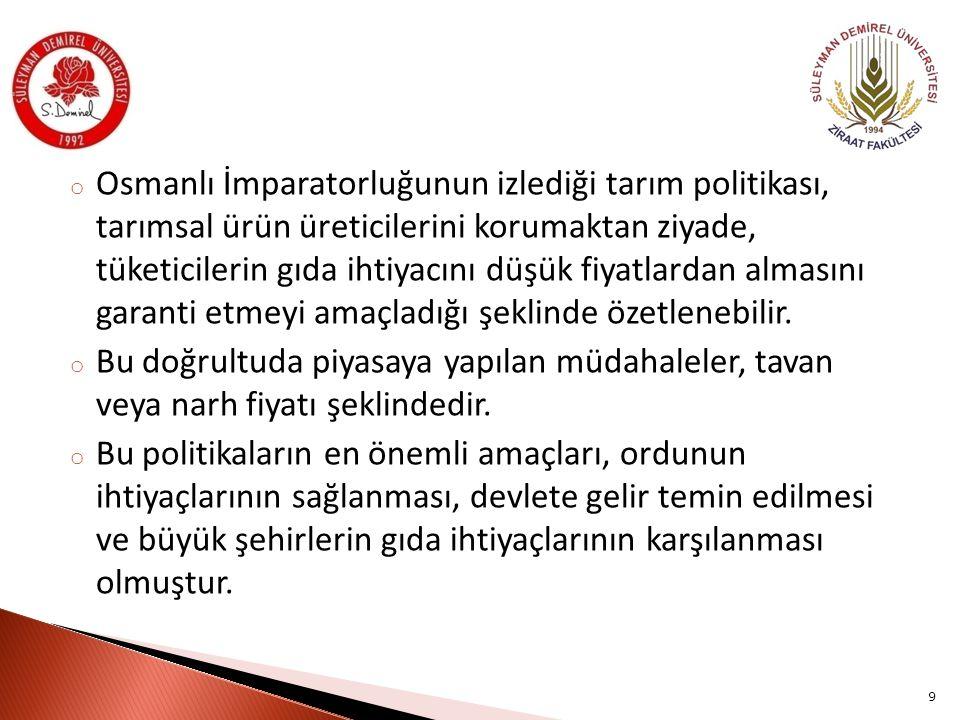 o Osmanlı İmparatorluğunun izlediği tarım politikası, tarımsal ürün üreticilerini korumaktan ziyade, tüketicilerin gıda ihtiyacını düşük fiyatlardan a