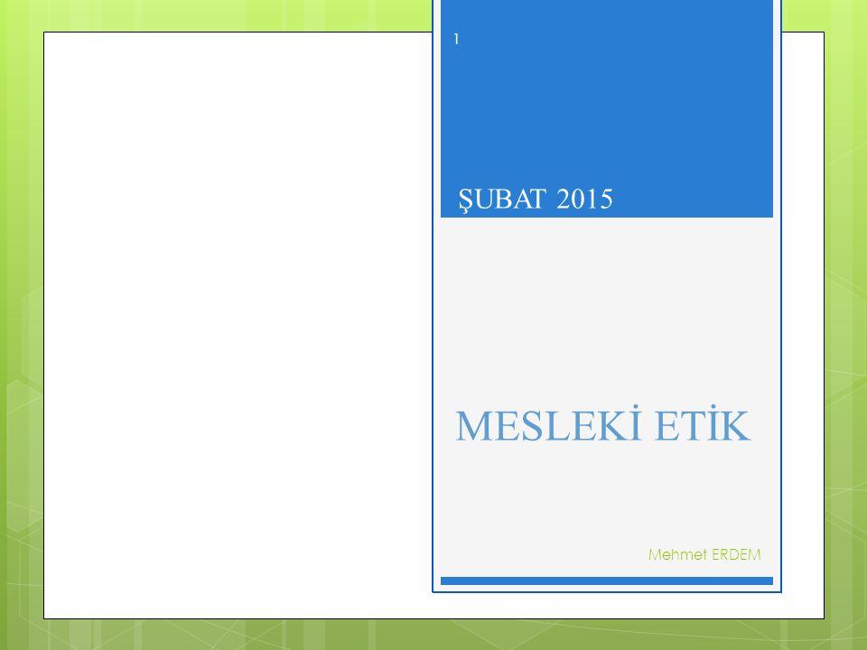 MESLEKİ ETİK- ŞUBAT 2015 MESLEKİ ETİK ŞUBAT 2015 Mehmet ERDEM 1