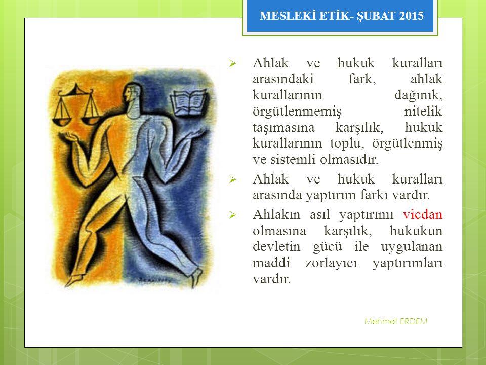 Mehmet ERDEM 17  Ahlak ve hukuk kuralları arasındaki fark, ahlak kurallarının dağınık, örgütlenmemiş nitelik taşımasına karşılık, hukuk kurallarının