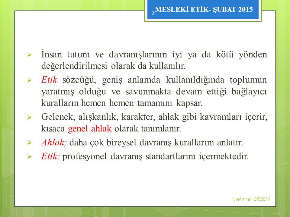 MESLEKİ ETİK- ŞUBAT 2015  Ahlak, kişi vicdanının belirli hareketleri doğru ve iyi olarak vasıflandırırmasıdır.