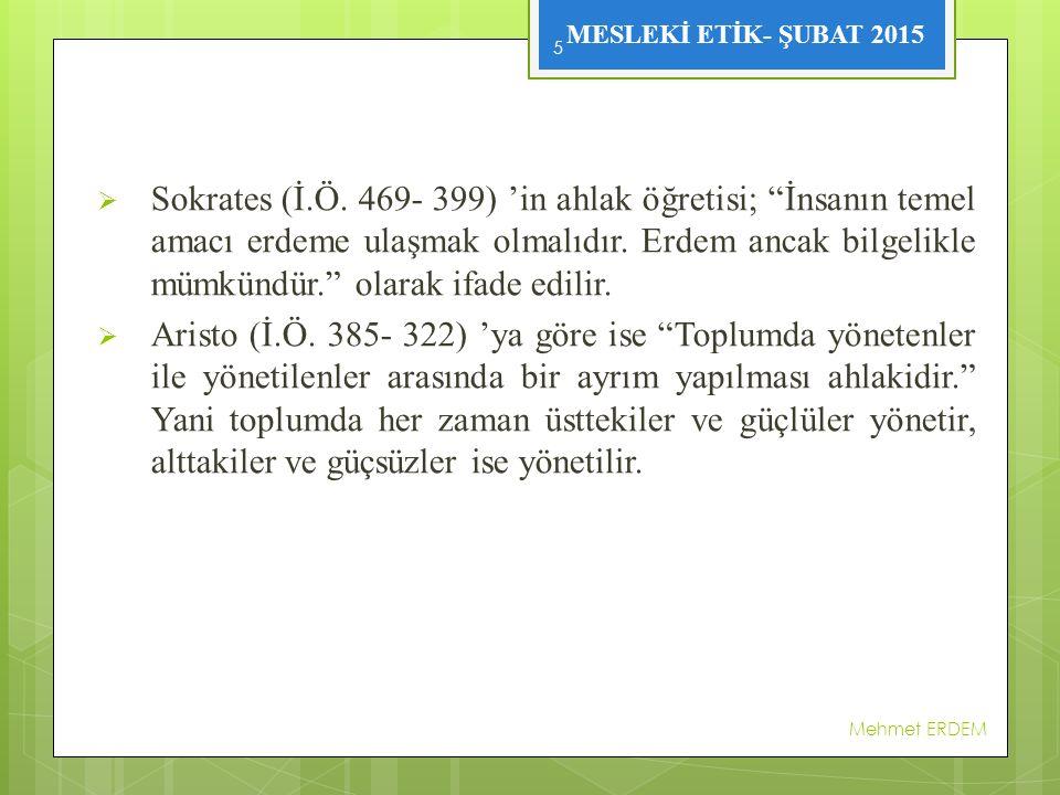"""MESLEKİ ETİK- ŞUBAT 2015  Sokrates (İ.Ö. 469- 399) 'in ahlak öğretisi; """"İnsanın temel amacı erdeme ulaşmak olmalıdır. Erdem ancak bilgelikle mümkündü"""