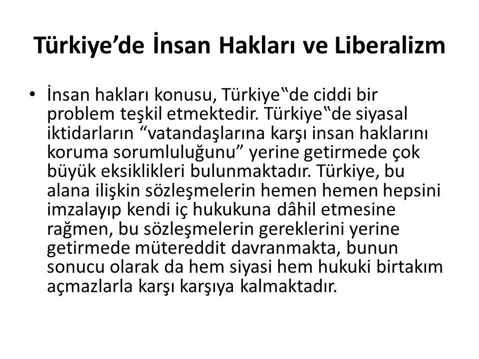 """Türkiye'de İnsan Hakları ve Liberalizm İnsan hakları konusu, Türkiye""""de ciddi bir problem teşkil etmektedir."""
