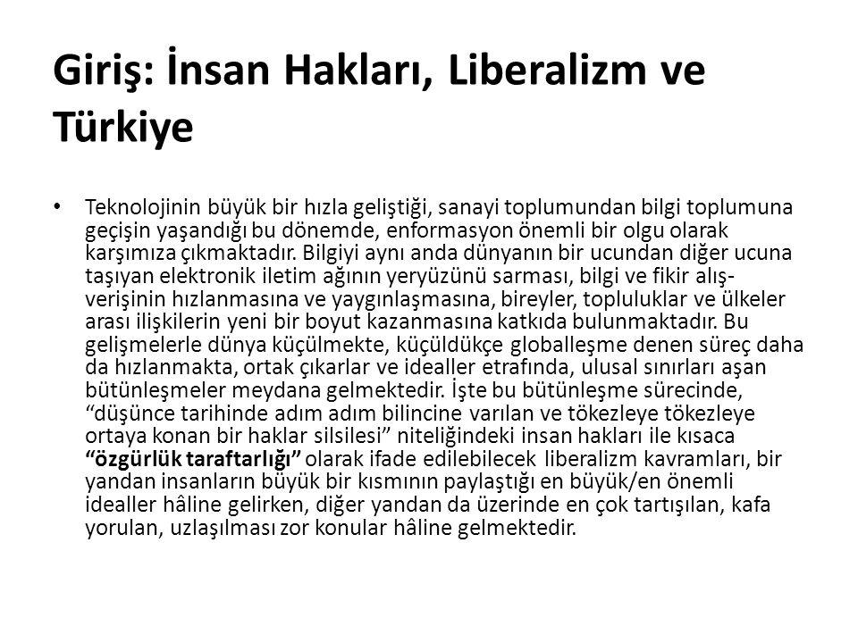 Giriş: İnsan Hakları, Liberalizm ve Türkiye Teknolojinin büyük bir hızla geliştiği, sanayi toplumundan bilgi toplumuna geçişin yaşandığı bu dönemde, enformasyon önemli bir olgu olarak karşımıza çıkmaktadır.