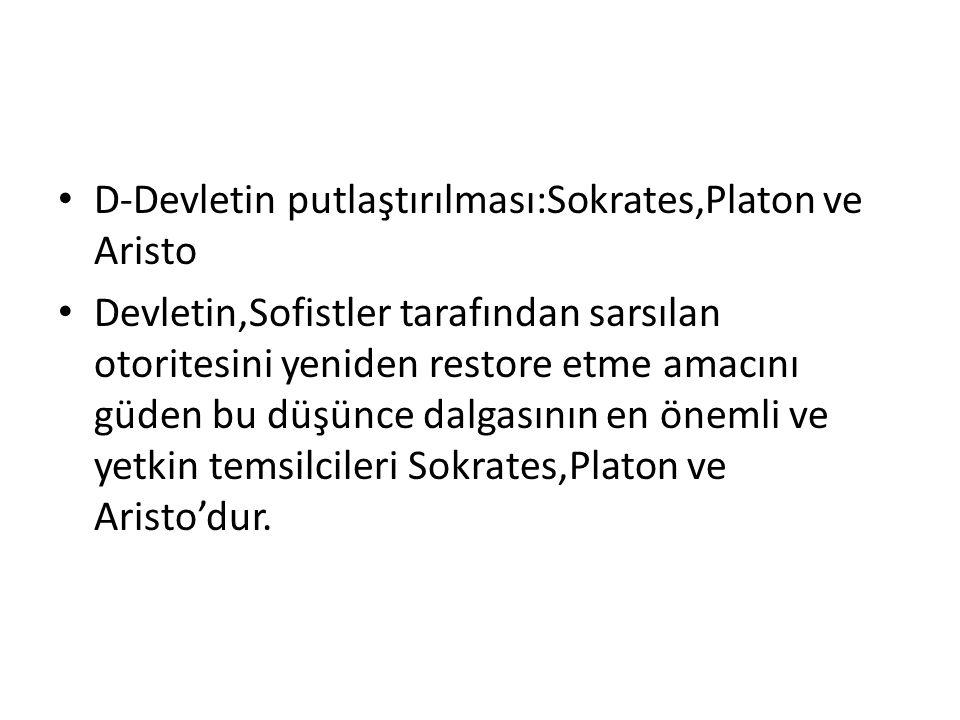 D-Devletin putlaştırılması:Sokrates,Platon ve Aristo Devletin,Sofistler tarafından sarsılan otoritesini yeniden restore etme amacını güden bu düşünce dalgasının en önemli ve yetkin temsilcileri Sokrates,Platon ve Aristo'dur.