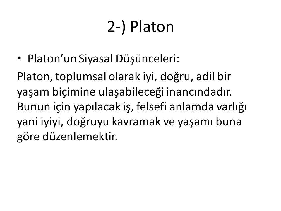 2-) Platon Platon'un Siyasal Düşünceleri: Platon, toplumsal olarak iyi, doğru, adil bir yaşam biçimine ulaşabileceği inancındadır.