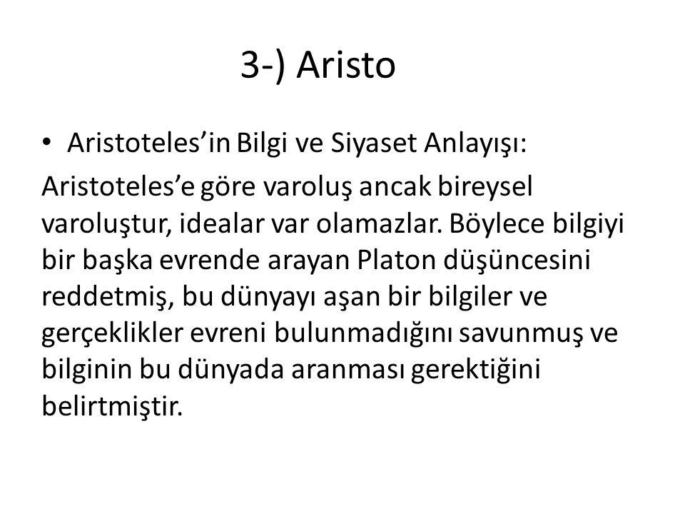 3-) Aristo Aristoteles'in Bilgi ve Siyaset Anlayışı: Aristoteles'e göre varoluş ancak bireysel varoluştur, idealar var olamazlar.