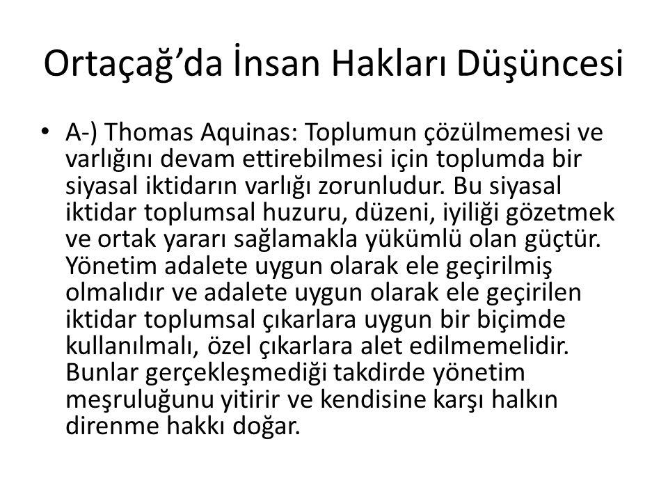 Ortaçağ'da İnsan Hakları Düşüncesi A-) Thomas Aquinas: Toplumun çözülmemesi ve varlığını devam ettirebilmesi için toplumda bir siyasal iktidarın varlığı zorunludur.