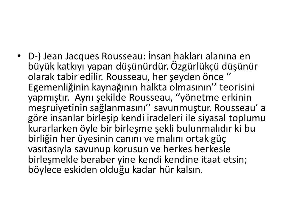 D-) Jean Jacques Rousseau: İnsan hakları alanına en büyük katkıyı yapan düşünürdür.
