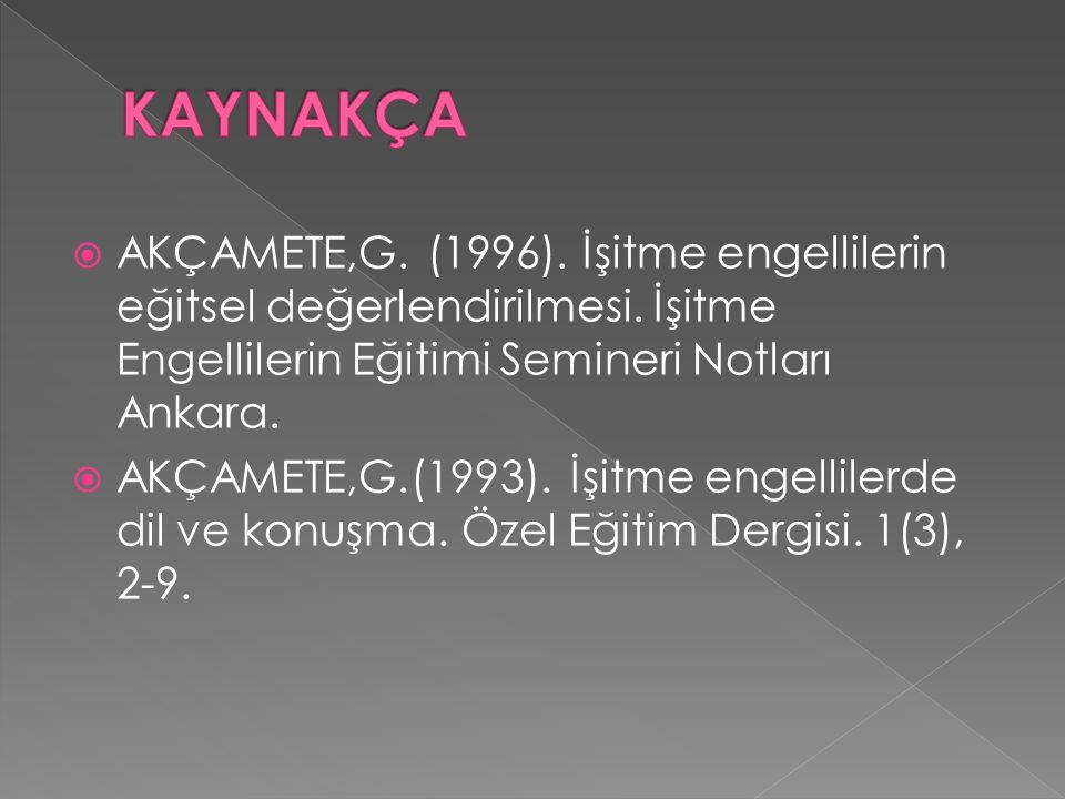  AKÇAMETE,G. (1996). İşitme engellilerin eğitsel değerlendirilmesi. İşitme Engellilerin Eğitimi Semineri Notları Ankara.  AKÇAMETE,G.(1993). İşitme