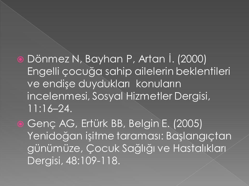  Dönmez N, Bayhan P, Artan İ. (2000) Engelli çocuğa sahip ailelerin beklentileri ve endişe duydukları konuların incelenmesi, Sosyal Hizmetler Dergisi
