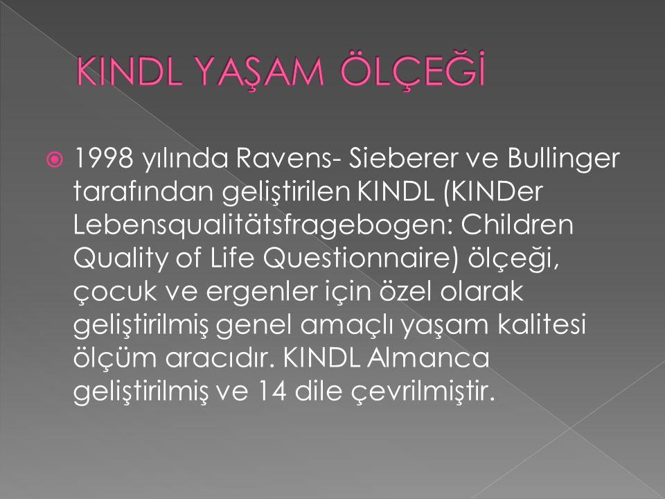 1998 yılında Ravens- Sieberer ve Bullinger tarafından geliştirilen KINDL (KINDer Lebensqualitätsfragebogen: Children Quality of Life Questionnaire) ölçeği, çocuk ve ergenler için özel olarak geliştirilmiş genel amaçlı yaşam kalitesi ölçüm aracıdır.