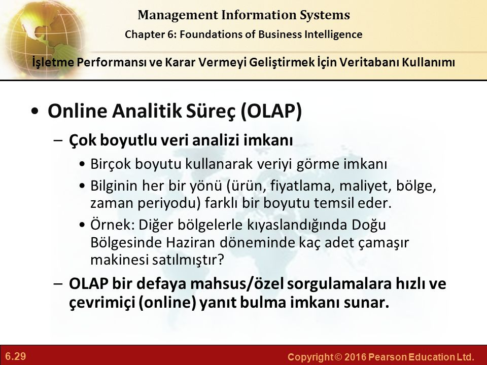 6.29 Copyright © 2016 Pearson Education Ltd. Management Information Systems Chapter 6: Foundations of Business Intelligence Online Analitik Süreç (OLA