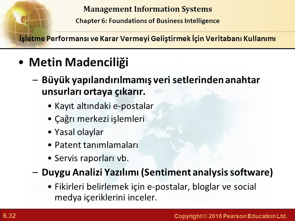 6.32 Copyright © 2016 Pearson Education Ltd. Management Information Systems Chapter 6: Foundations of Business Intelligence Metin Madenciliği –Büyük y