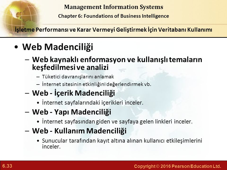 6.33 Copyright © 2016 Pearson Education Ltd. Management Information Systems Chapter 6: Foundations of Business Intelligence Web Madenciliği –Web kayna