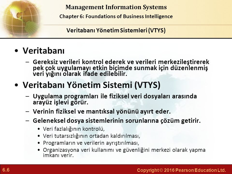 6.6 Copyright © 2016 Pearson Education Ltd. Management Information Systems Chapter 6: Foundations of Business Intelligence Veritabanı –Gereksiz verile